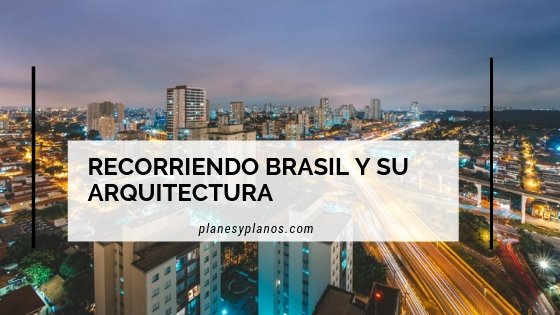 recorriendo brasil y su arquitectura
