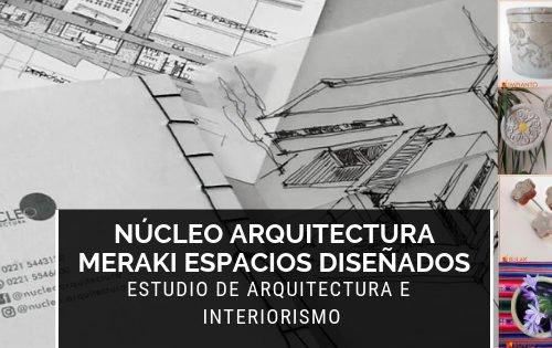 estudio de arquitectura e interiorismo nucleo arquitectura, meraki espacios diseñados