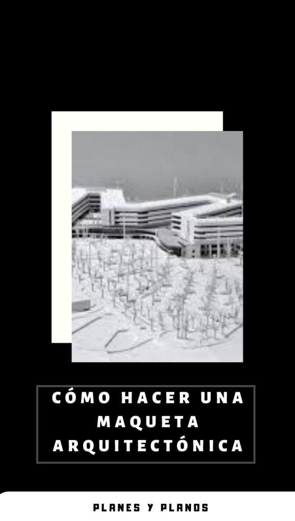 como hacer una maqueta de arquitectura