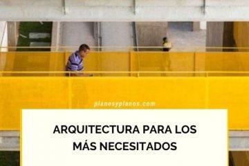 ARQUITECTURA PARA LOS MAS NECESITADOS